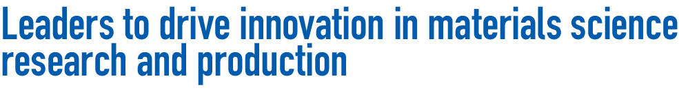 Leaders to drive innovation in materials science research and production